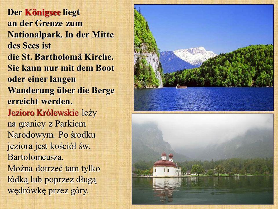 Der Königsee liegt an der Grenze zum Nationalpark. In der Mitte des Sees ist die St. Bartholomä Kirche. Sie kann nur mit dem Boot oder einer langen Wa