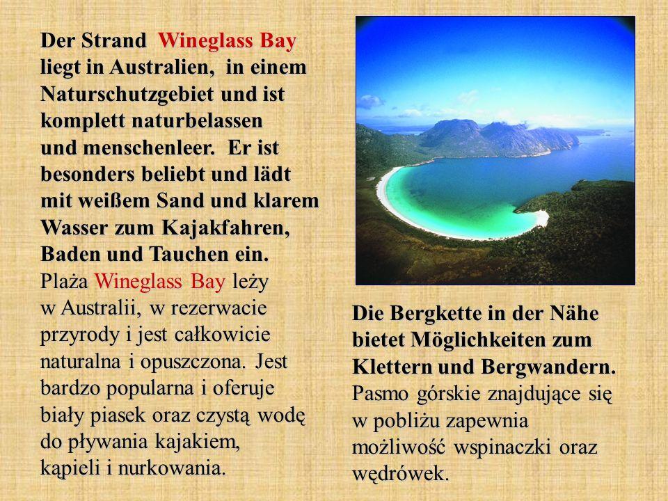 Der Strand Wineglass Bay liegt in Australien, in einem Naturschutzgebiet und ist komplett naturbelassen und menschenleer. Er ist besonders beliebt und