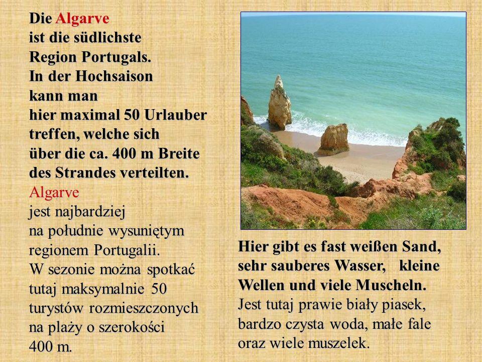 Die Algarve ist die südlichste Region Portugals. In der Hochsaison kann man hier maximal 50 Urlauber treffen, welche sich über die ca. 400 m Breite de
