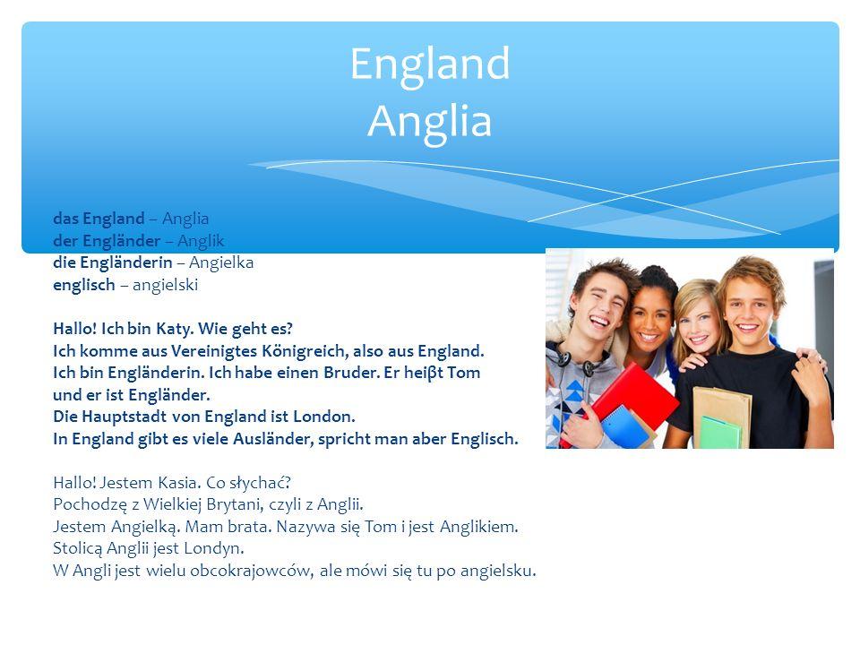 das England – Anglia der Engländer – Anglik die Engländerin – Angielka englisch – angielski Hallo.