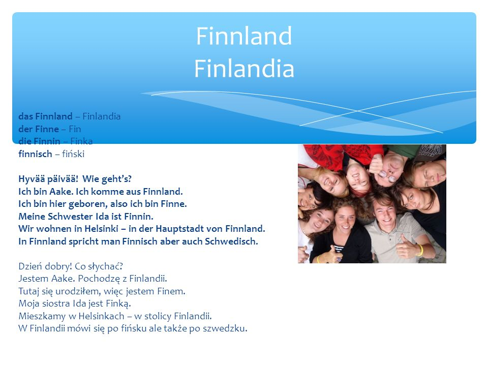 das Finnland – Finlandia der Finne – Fin die Finnin – Finka finnisch – fiński Hyvää päivää.