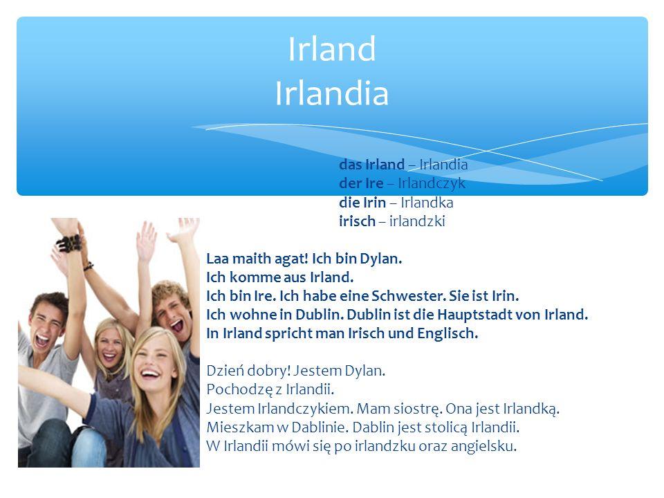 das Irland – Irlandia der Ire – Irlandczyk die Irin – Irlandka irisch – irlandzki Laa maith agat.