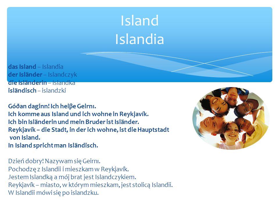 das Island – Islandia der Isländer – Islandczyk die Isländerin – Islandka isländisch – islandzki Góðan daginn.