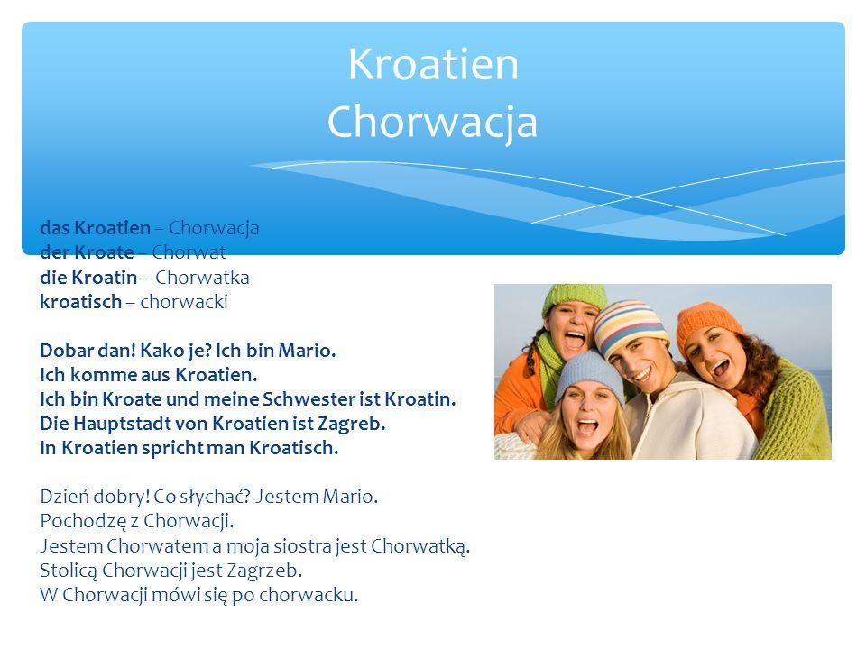 das Kroatien – Chorwacja der Kroate – Chorwat die Kroatin – Chorwatka kroatisch – chorwacki Dobar dan.