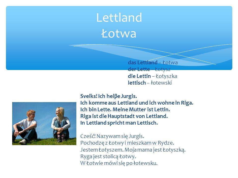das Lettland – Łotwa der Lette – Łotysz die Lettin – Łotyszka lettisch – łotewski Sveiks.