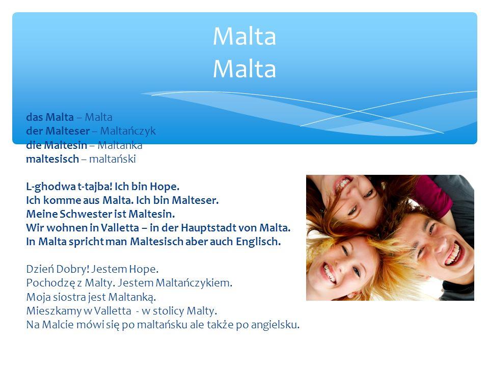 das Malta – Malta der Malteser – Maltańczyk die Maltesin – Maltanka maltesisch – maltański L-ghodwa t-tajba.