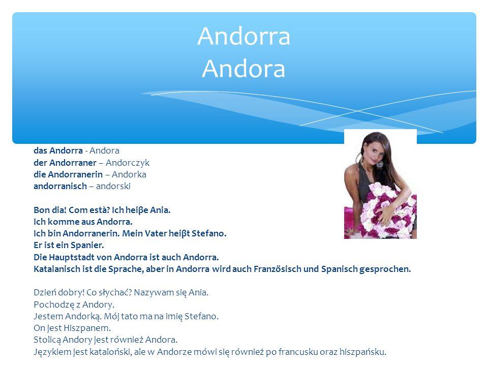 das Andorra - Andora der Andorraner – Andorczyk die Andorranerin – Andorka andorranisch – andorski Bon dia.