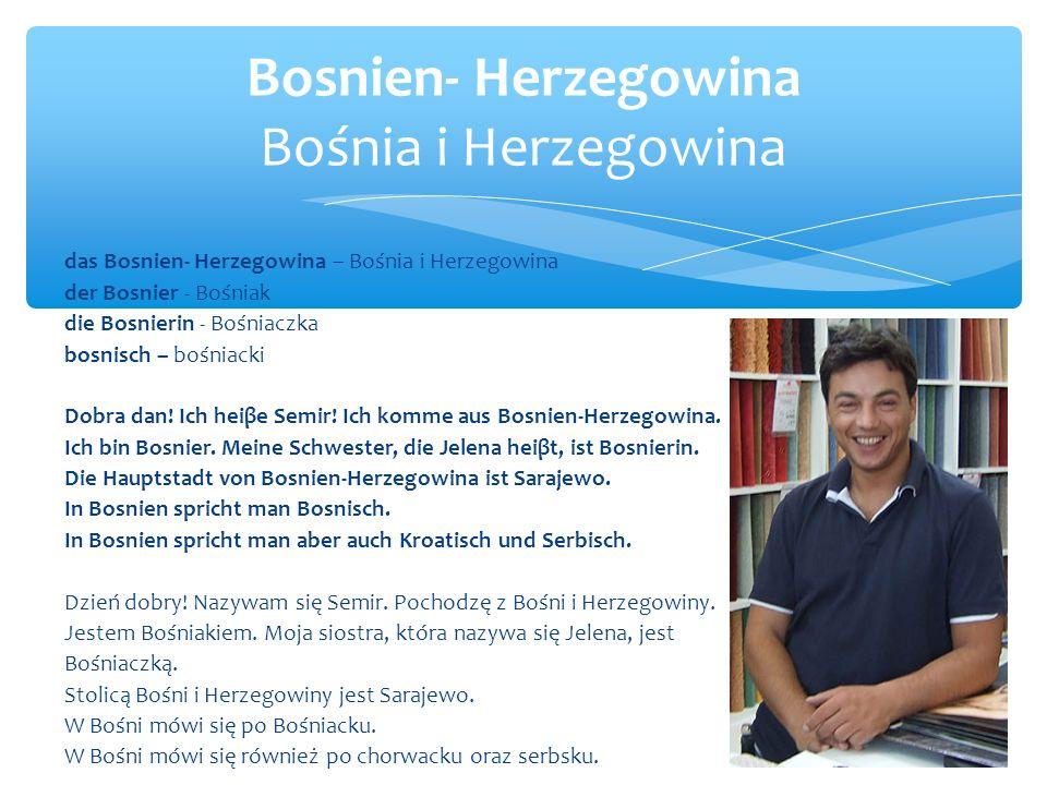 das Bosnien- Herzegowina – Bośnia i Herzegowina der Bosnier - Bośniak die Bosnierin - Bośniaczka bosnisch – bośniacki Dobra dan.