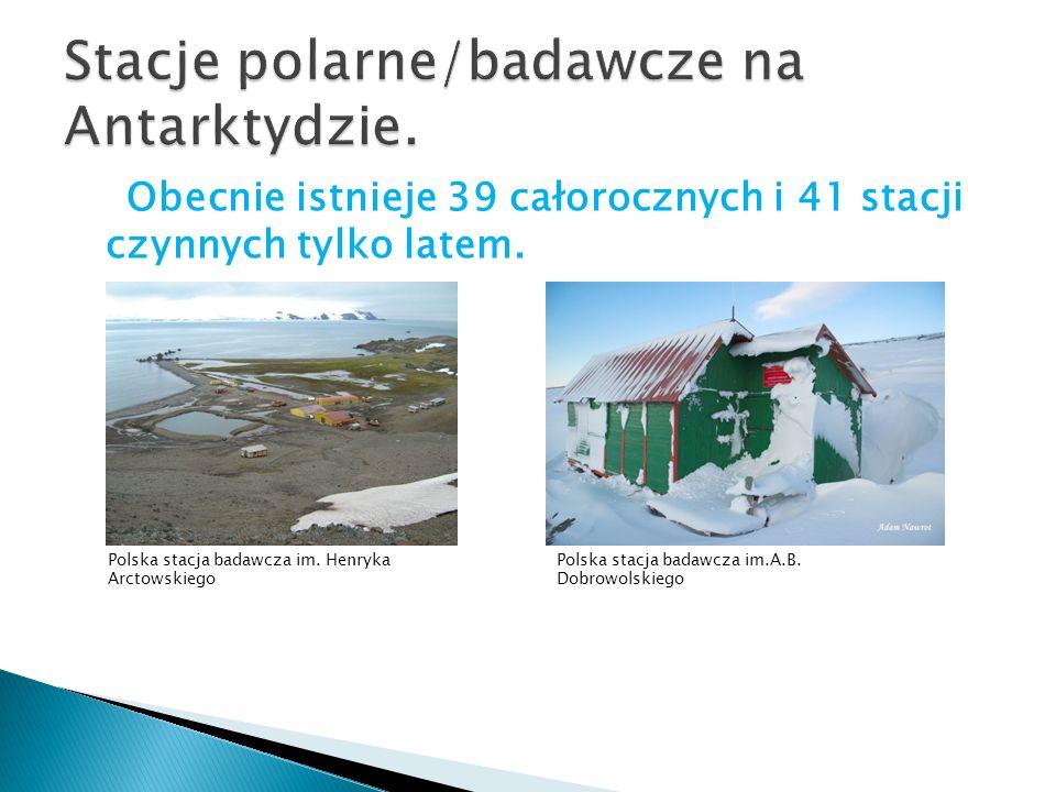 Obecnie istnieje 39 całorocznych i 41 stacji czynnych tylko latem. Polska stacja badawcza im. Henryka Arctowskiego Polska stacja badawcza im.A.B. Dobr