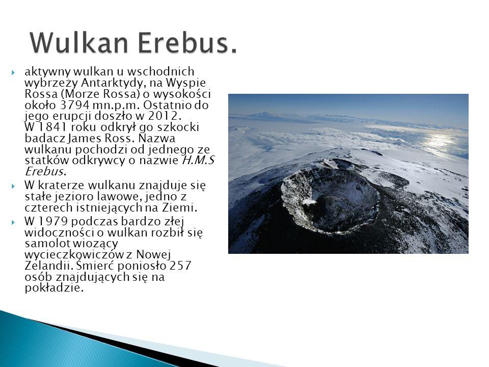 aktywny wulkan u wschodnich wybrzeży Antarktydy, na Wyspie Rossa (Morze Rossa) o wysokości około 3794 mn.p.m. Ostatnio do jego erupcji doszło w 2012.
