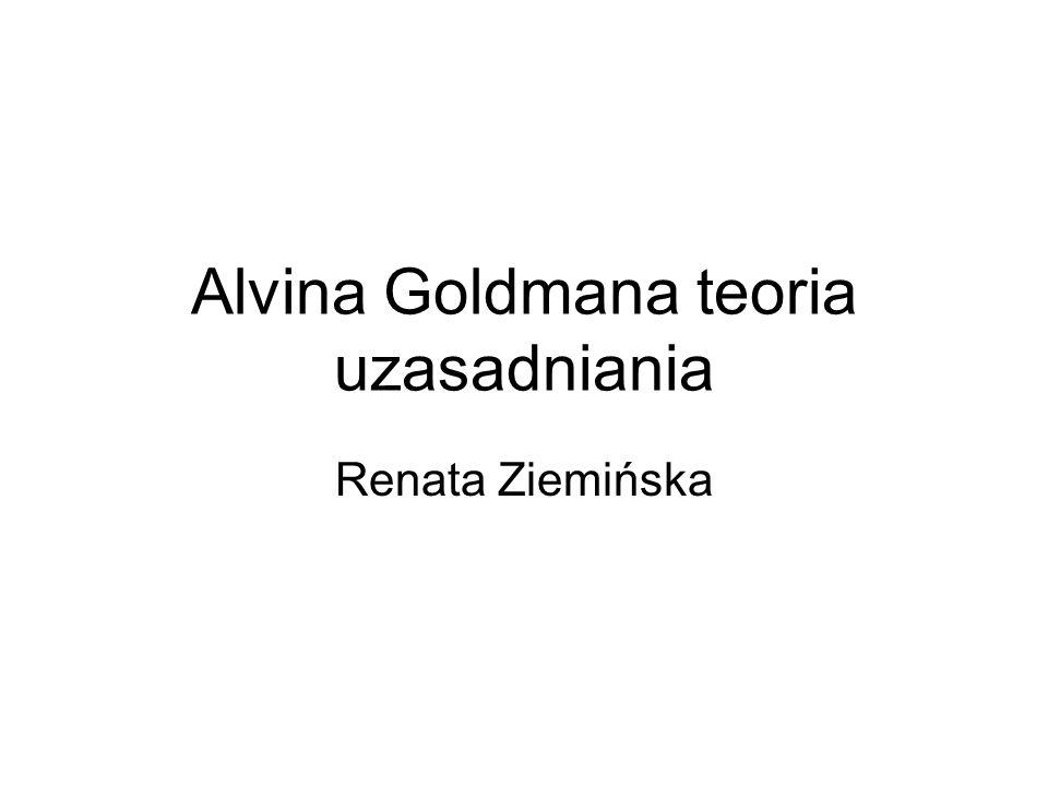 Alvina Goldmana teoria uzasadniania Renata Ziemińska