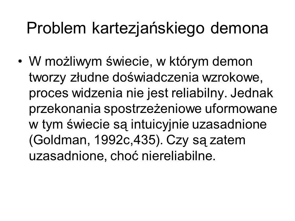 Problem kartezjańskiego demona W możliwym świecie, w którym demon tworzy złudne doświadczenia wzrokowe, proces widzenia nie jest reliabilny. Jednak pr