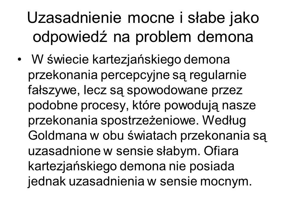 Uzasadnienie mocne i słabe jako odpowiedź na problem demona W świecie kartezjańskiego demona przekonania percepcyjne są regularnie fałszywe, lecz są s