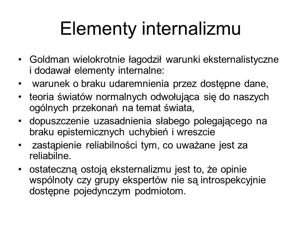 Elementy internalizmu Goldman wielokrotnie łagodził warunki eksternalistyczne i dodawał elementy internalne: warunek o braku udaremnienia przez dostęp