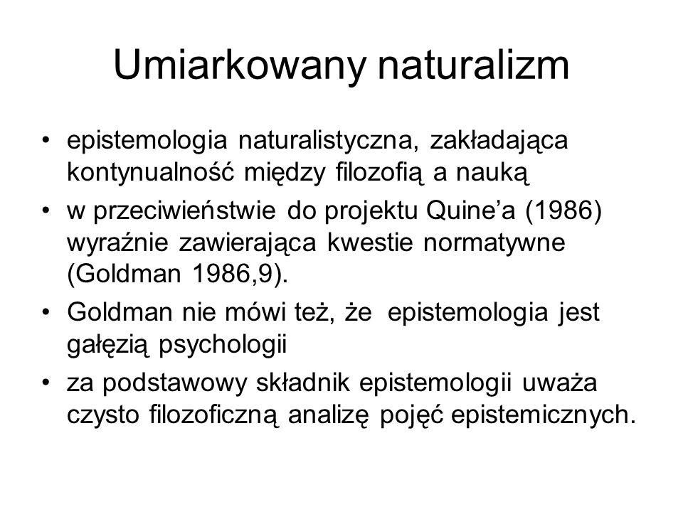 Umiarkowany naturalizm epistemologia naturalistyczna, zakładająca kontynualność między filozofią a nauką w przeciwieństwie do projektu Quinea (1986) w