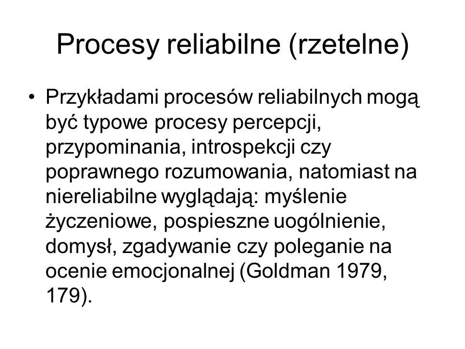 Procesy reliabilne (rzetelne) Przykładami procesów reliabilnych mogą być typowe procesy percepcji, przypominania, introspekcji czy poprawnego rozumowa