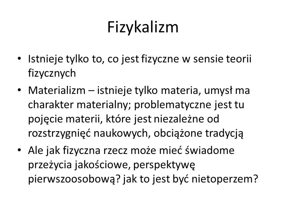 Teoria identyczności typów (Smart, Armstrong) Woda=H2O (H) x jest procesem mentalnym rodzaju A= x jest procesem mózgowym rodzaju A Ból = pobudzenie włókien C Zarzut Feyerabenda: jeśli H jest prawdziwe, to dualizm własności, a jeśli prawdziwy jest monizm, to H jest fałszywe Zarzut Kripkego: można wyobrazić sobie kogoś, kto ma takie same stany mózgu, ale nie doznaje bólu.