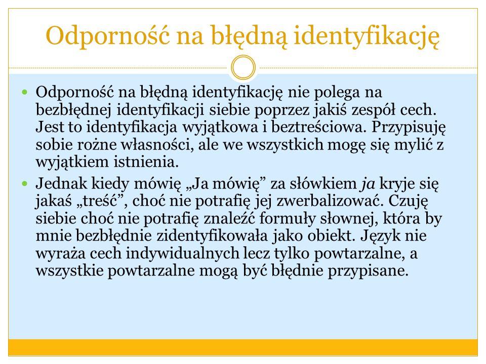 Odporność na błędną identyfikację Odporność na błędną identyfikację nie polega na bezbłędnej identyfikacji siebie poprzez jakiś zespół cech. Jest to i