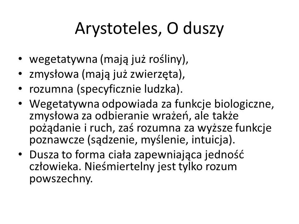 Arystoteles, O duszy wegetatywna (mają już rośliny), zmysłowa (mają już zwierzęta), rozumna (specyficznie ludzka). Wegetatywna odpowiada za funkcje bi