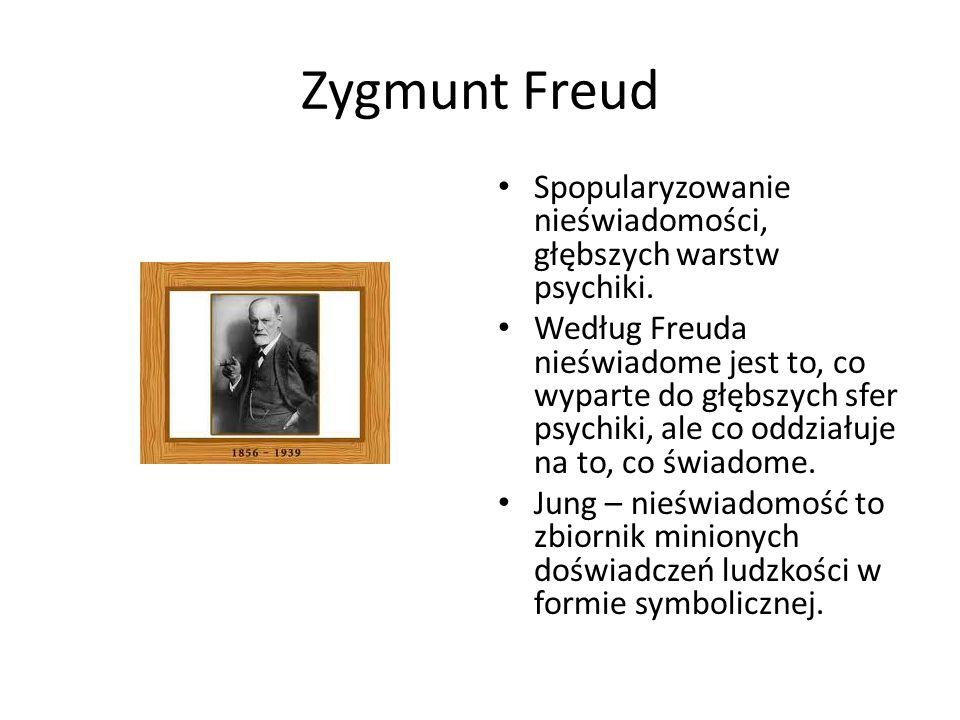 Zygmunt Freud Spopularyzowanie nieświadomości, głębszych warstw psychiki. Według Freuda nieświadome jest to, co wyparte do głębszych sfer psychiki, al