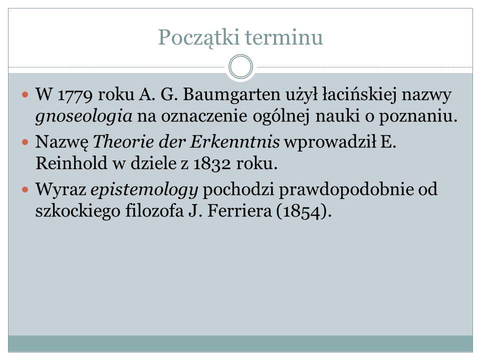 Początki terminu W 1779 roku A. G. Baumgarten użył łacińskiej nazwy gnoseologia na oznaczenie ogólnej nauki o poznaniu. Nazwę Theorie der Erkenntnis w