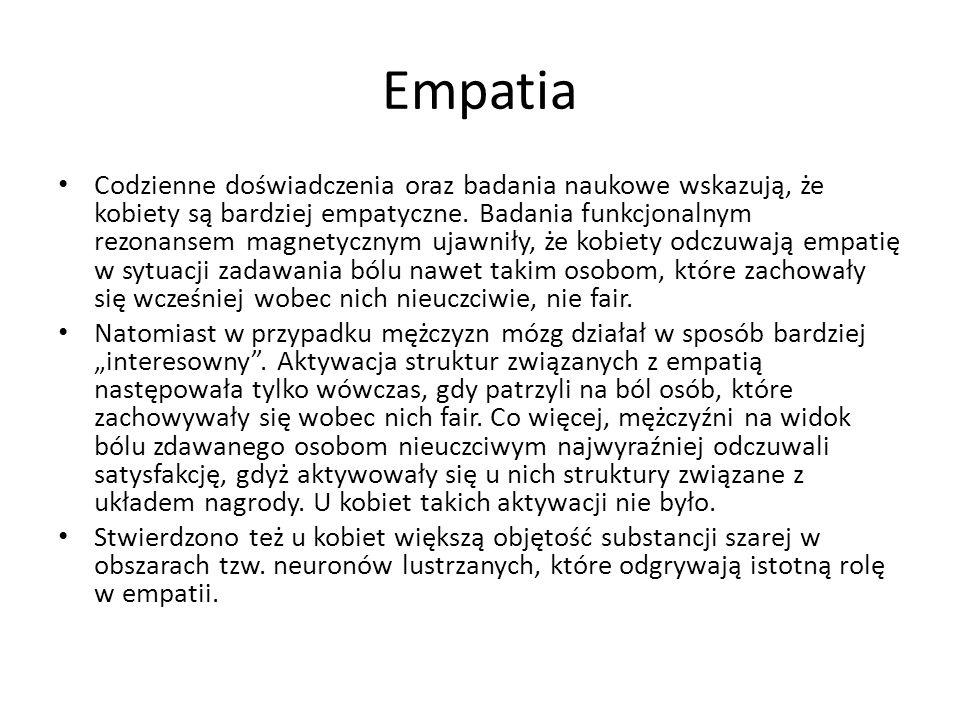Empatia Codzienne doświadczenia oraz badania naukowe wskazują, że kobiety są bardziej empatyczne.