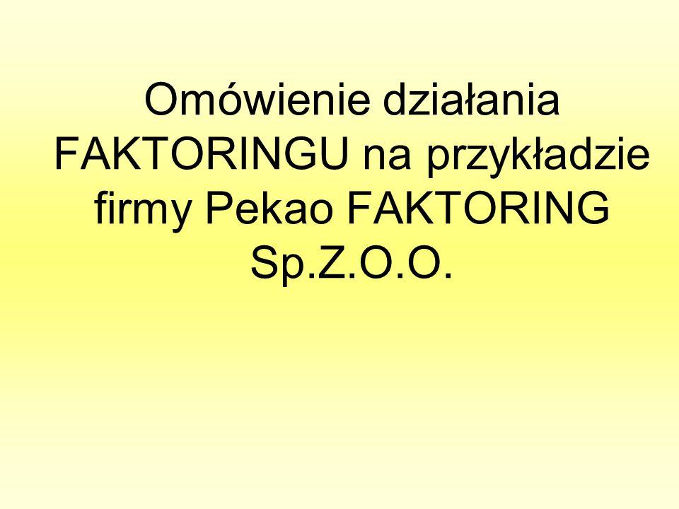 Omówienie działania FAKTORINGU na przykładzie firmy Pekao FAKTORING Sp.Z.O.O.