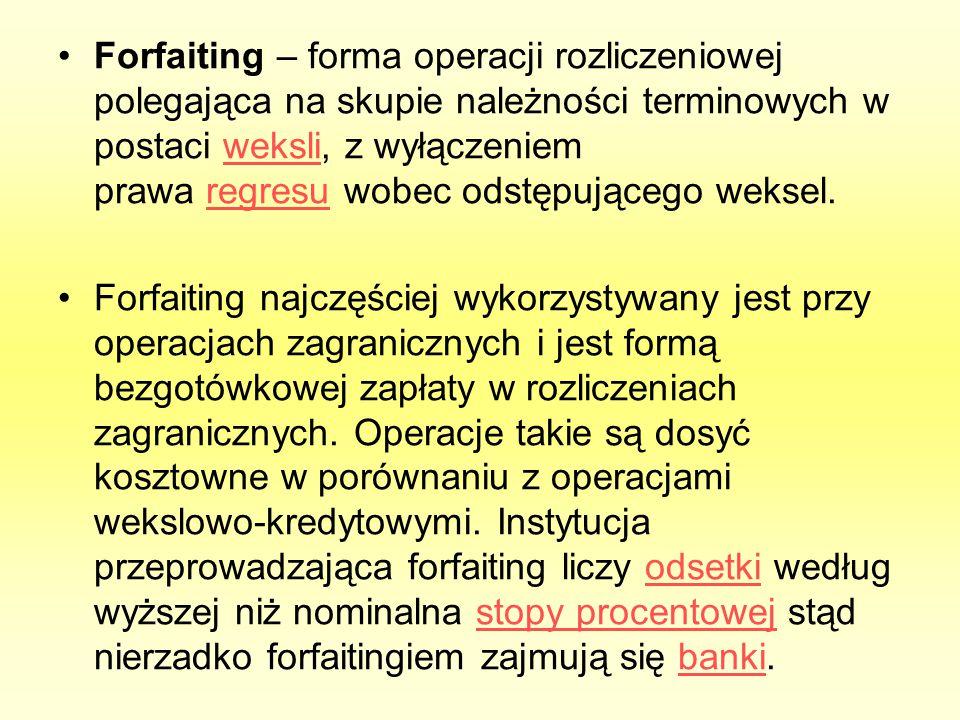 Forfaiting – forma operacji rozliczeniowej polegająca na skupie należności terminowych w postaci weksli, z wyłączeniem prawa regresu wobec odstępujące