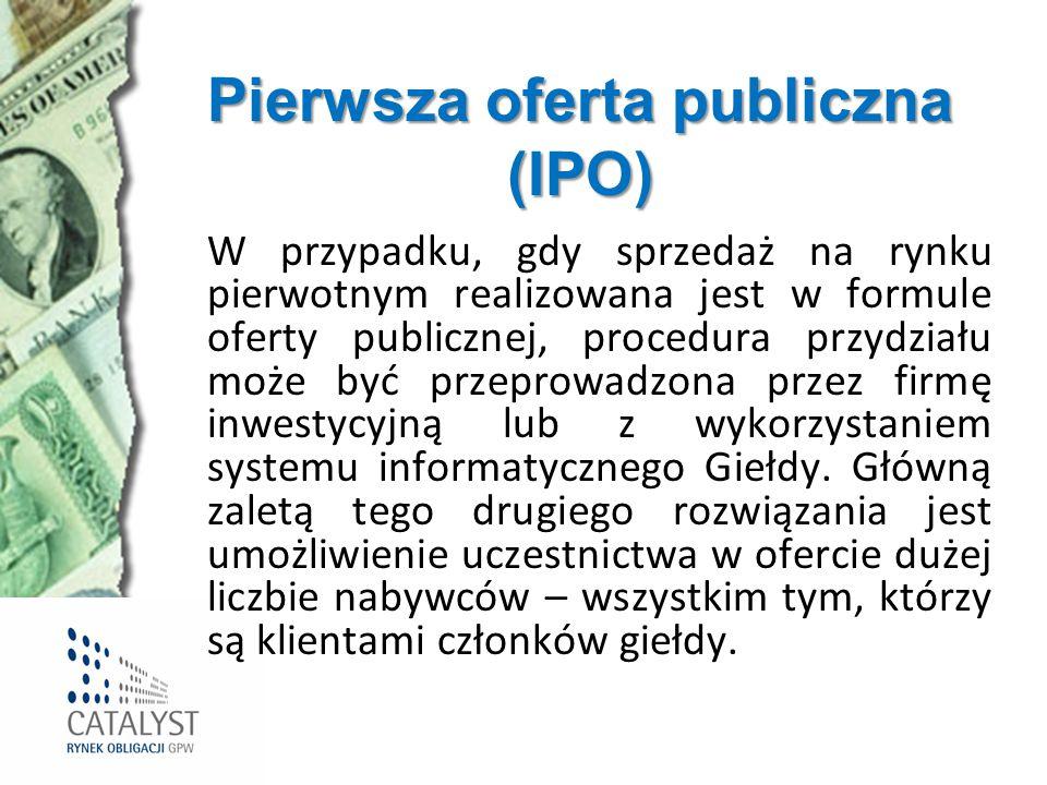 Pierwsza oferta publiczna (IPO) W przypadku, gdy sprzedaż na rynku pierwotnym realizowana jest w formule oferty publicznej, procedura przydziału może