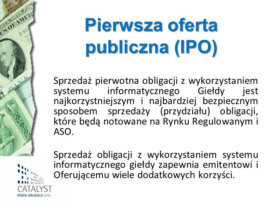 Pierwsza oferta publiczna (IPO) Sprzedaż pierwotna obligacji z wykorzystaniem systemu informatycznego Giełdy jest najkorzystniejszym i najbardziej bez