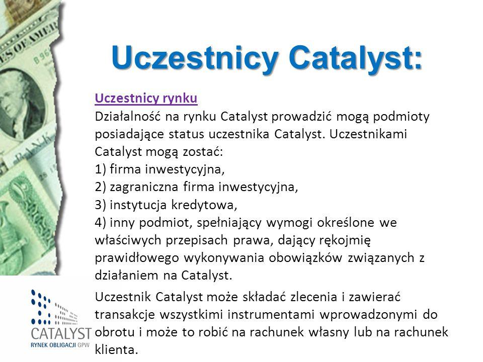 Uczestnicy Catalyst: Uczestnicy rynku Działalność na rynku Catalyst prowadzić mogą podmioty posiadające status uczestnika Catalyst. Uczestnikami Catal