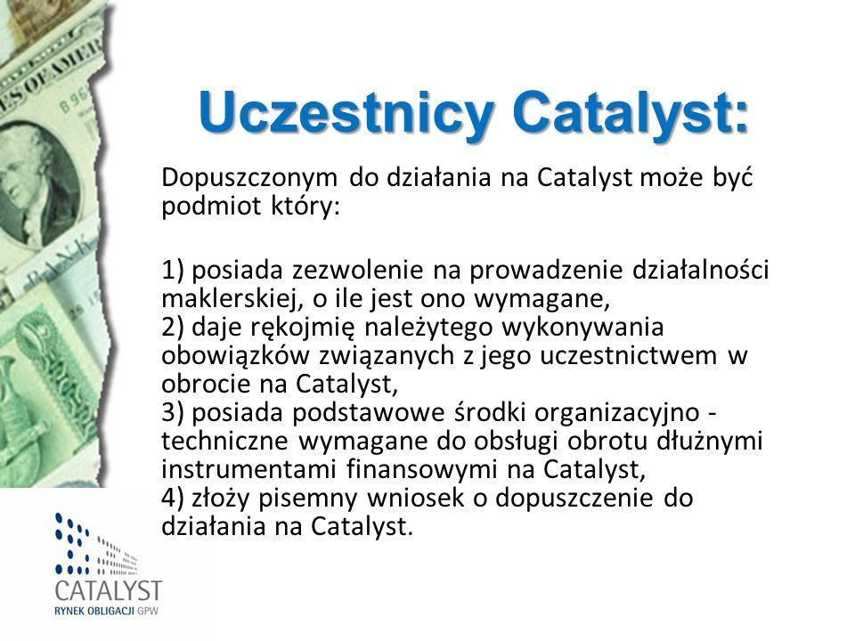 Uczestnicy Catalyst: Dopuszczonym do działania na Catalyst może być podmiot który: 1) posiada zezwolenie na prowadzenie działalności maklerskiej, o il
