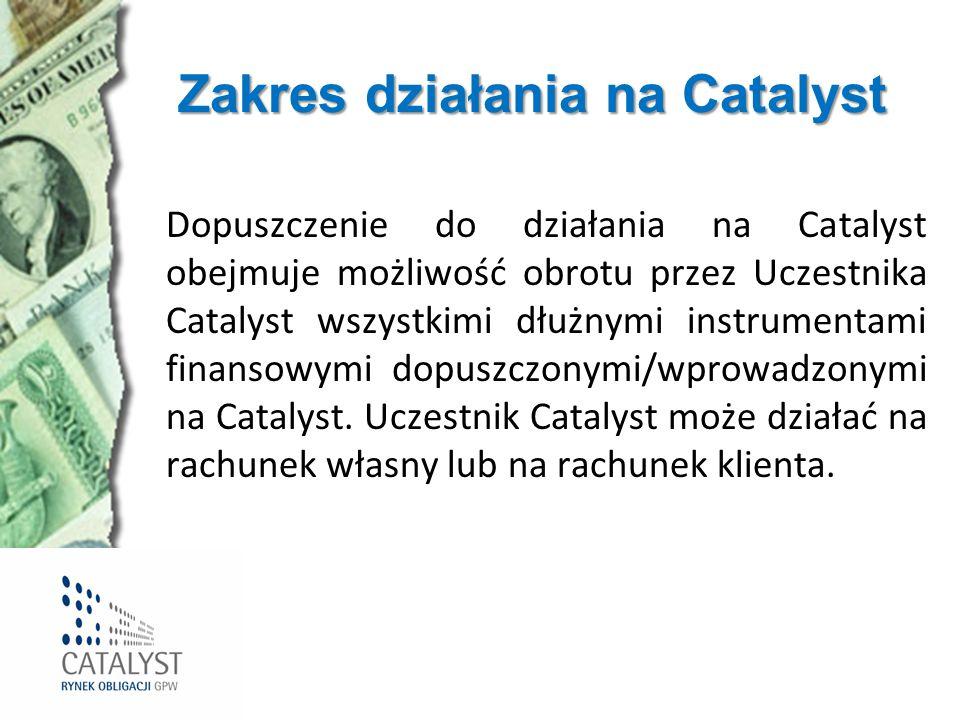 Zakres działania na Catalyst Dopuszczenie do działania na Catalyst obejmuje możliwość obrotu przez Uczestnika Catalyst wszystkimi dłużnymi instrumenta