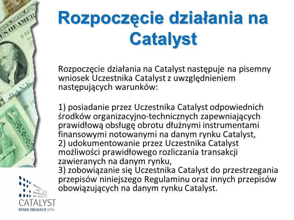Rozpoczęcie działania na Catalyst Rozpoczęcie działania na Catalyst następuje na pisemny wniosek Uczestnika Catalyst z uwzględnieniem następujących wa