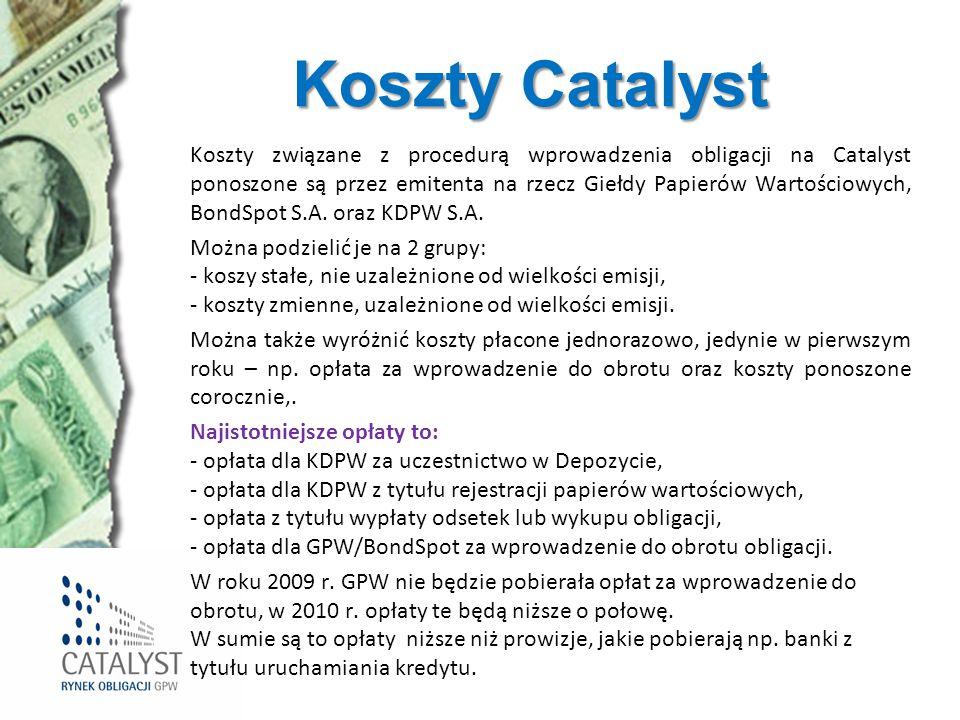 Koszty Catalyst Koszty związane z procedurą wprowadzenia obligacji na Catalyst ponoszone są przez emitenta na rzecz Giełdy Papierów Wartościowych, Bon