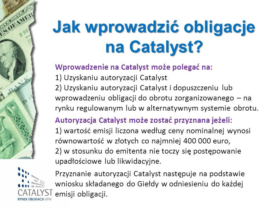 Jak wprowadzić obligacje na Catalyst? Wprowadzenie na Catalyst może polegać na: 1) Uzyskaniu autoryzacji Catalyst 2) Uzyskaniu autoryzacji Catalyst i