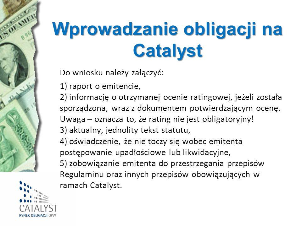 Wprowadzanie obligacji na Catalyst Do wniosku należy załączyć: 1) raport o emitencie, 2) informację o otrzymanej ocenie ratingowej, jeżeli została spo