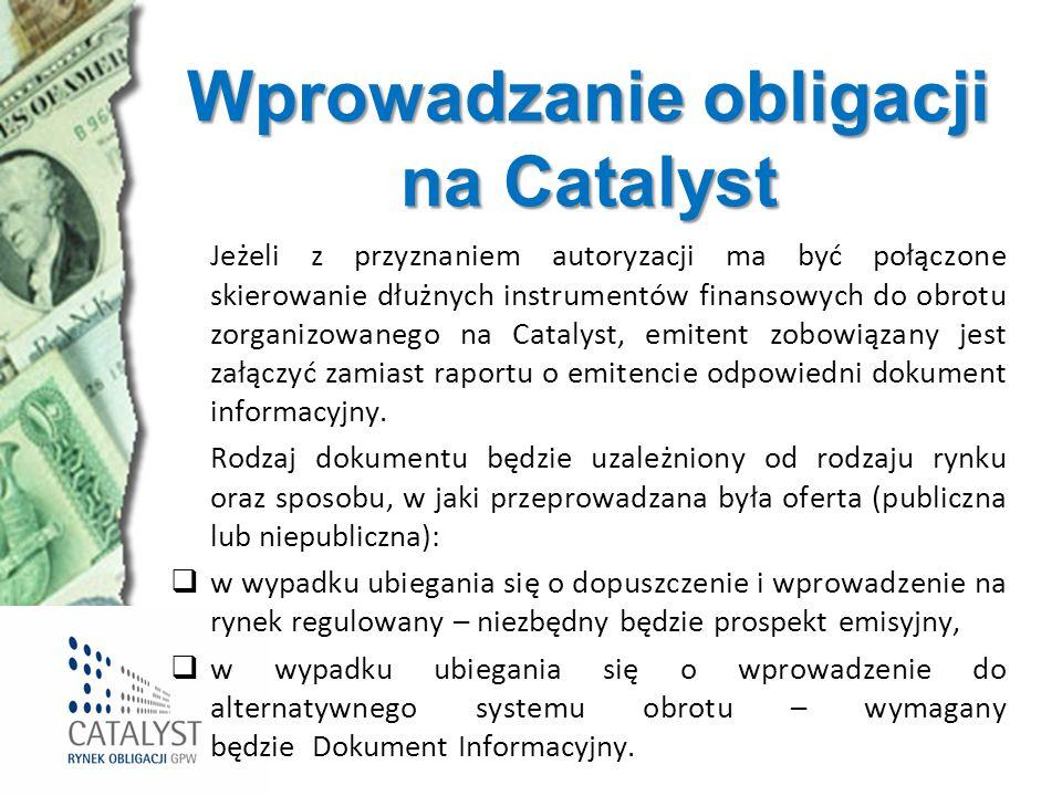 Wprowadzanie obligacji na Catalyst Jeżeli z przyznaniem autoryzacji ma być połączone skierowanie dłużnych instrumentów finansowych do obrotu zorganizo