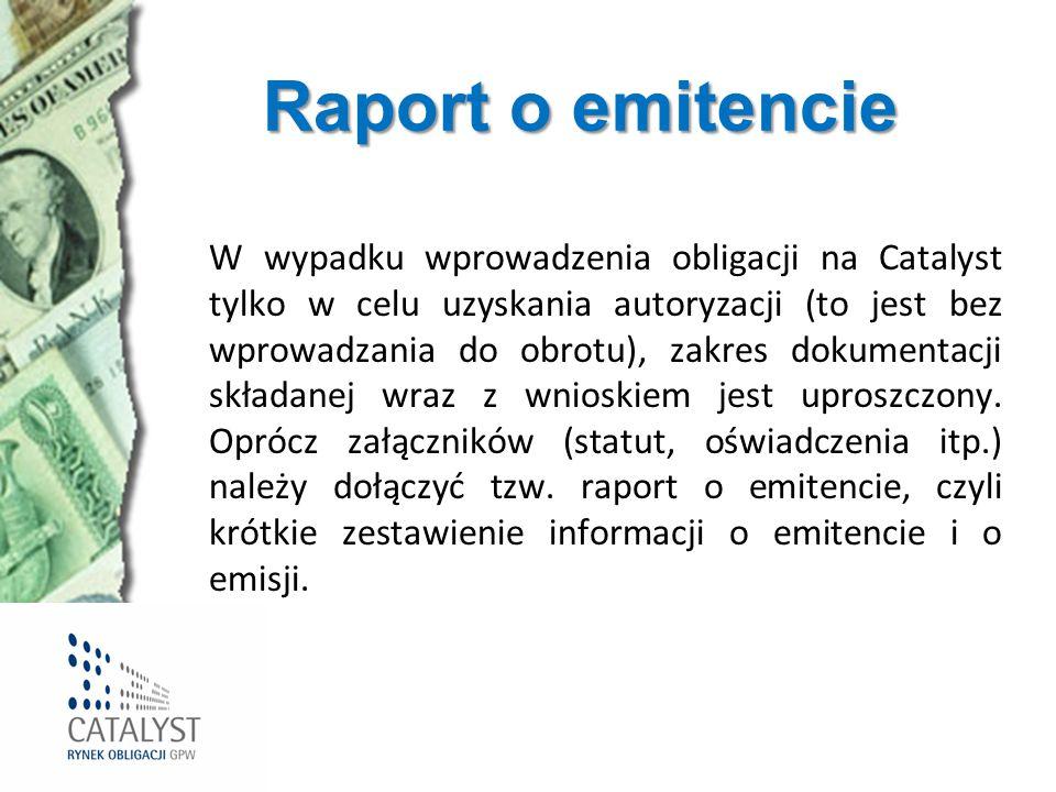 Raport o emitencie W wypadku wprowadzenia obligacji na Catalyst tylko w celu uzyskania autoryzacji (to jest bez wprowadzania do obrotu), zakres dokume