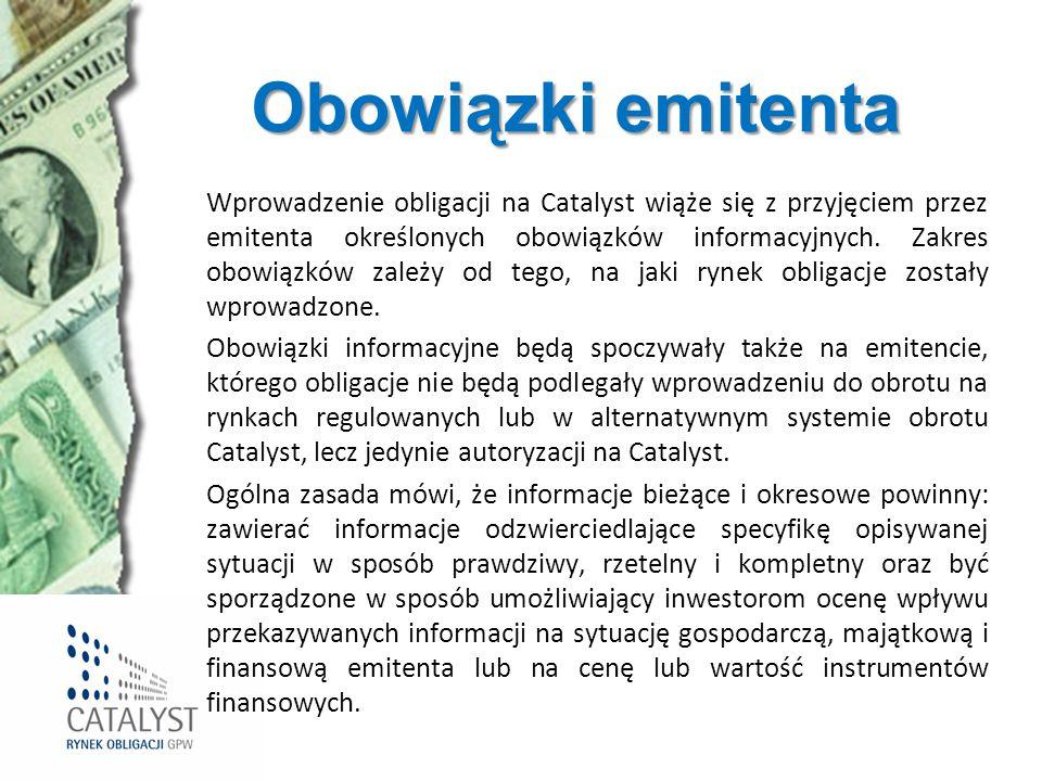 Obowiązki emitenta Wprowadzenie obligacji na Catalyst wiąże się z przyjęciem przez emitenta określonych obowiązków informacyjnych. Zakres obowiązków z
