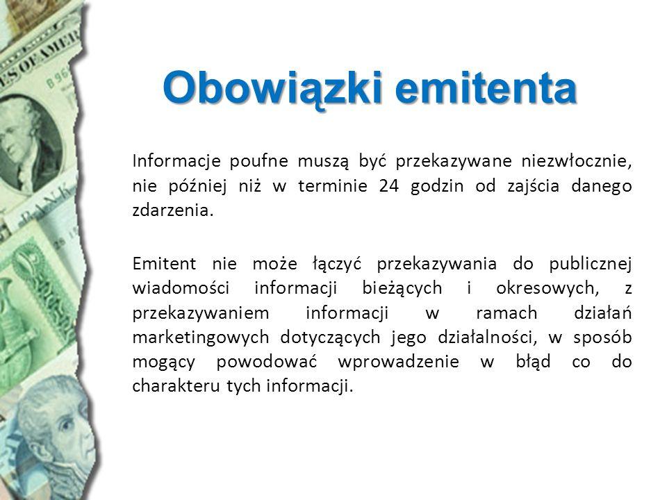 Obowiązki emitenta Informacje poufne muszą być przekazywane niezwłocznie, nie później niż w terminie 24 godzin od zajścia danego zdarzenia. Emitent ni