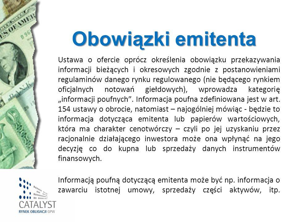 Obowiązki emitenta Ustawa o ofercie oprócz określenia obowiązku przekazywania informacji bieżących i okresowych zgodnie z postanowieniami regulaminów