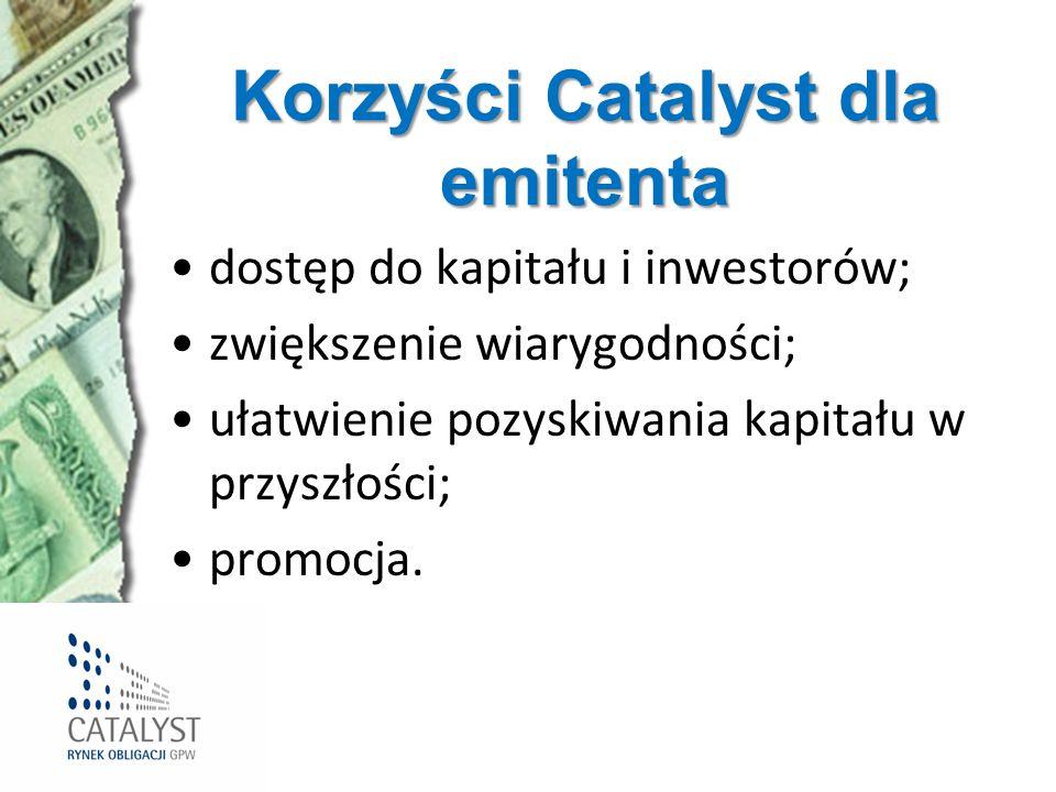 Korzyści Catalyst dla emitenta dostęp do kapitału i inwestorów; zwiększenie wiarygodności; ułatwienie pozyskiwania kapitału w przyszłości; promocja.
