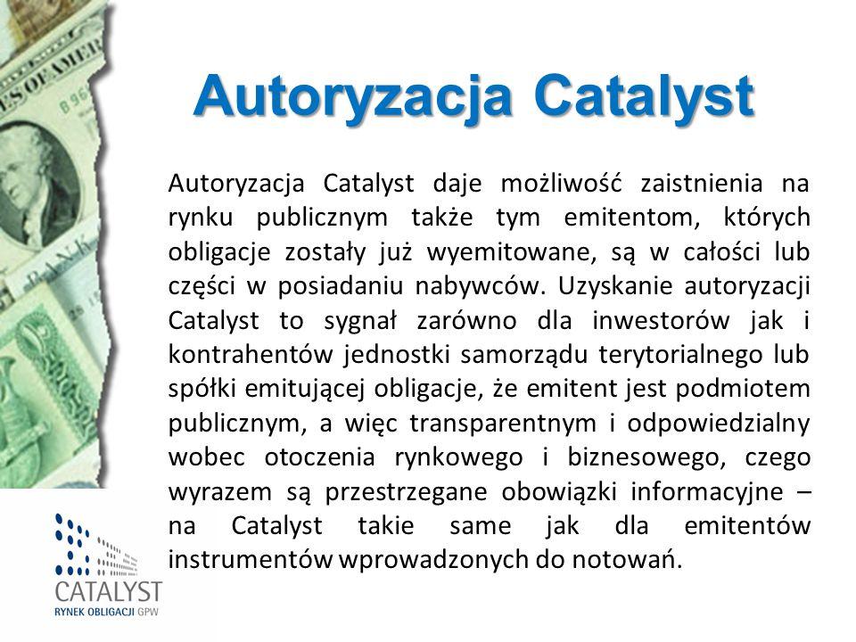 Autoryzacja Catalyst Autoryzacja Catalyst daje możliwość zaistnienia na rynku publicznym także tym emitentom, których obligacje zostały już wyemitowan
