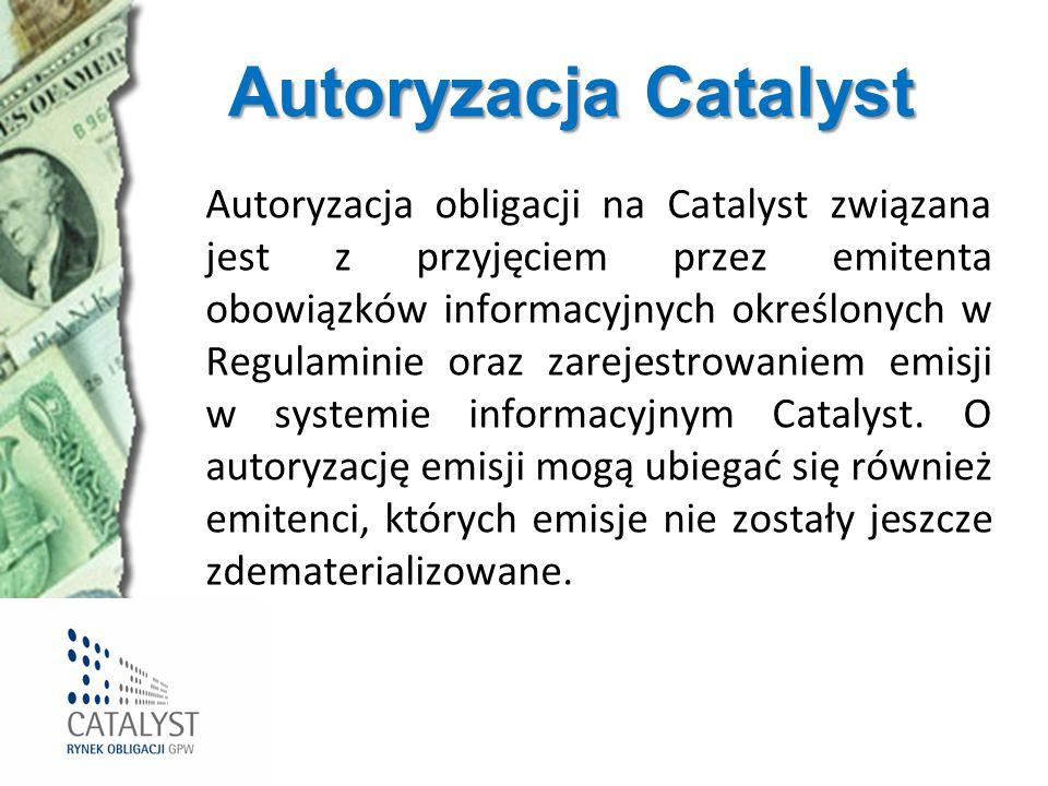 Autoryzacja Catalyst Autoryzacja obligacji na Catalyst związana jest z przyjęciem przez emitenta obowiązków informacyjnych określonych w Regulaminie o