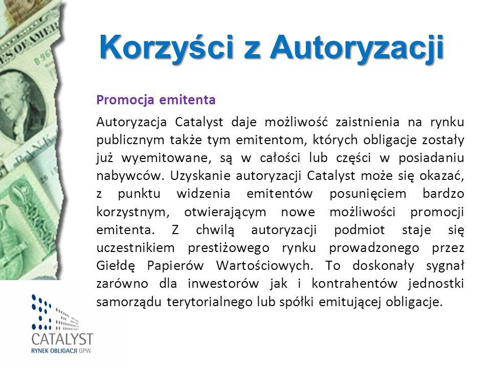 Korzyści z Autoryzacji Promocja emitenta Autoryzacja Catalyst daje możliwość zaistnienia na rynku publicznym także tym emitentom, których obligacje zo
