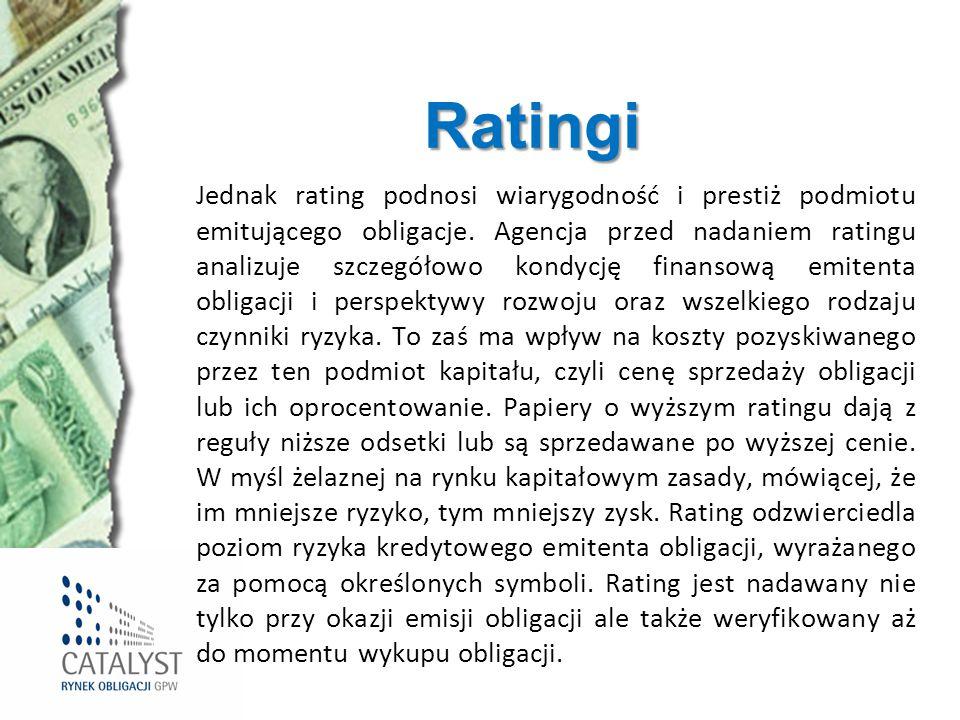 Ratingi Jednak rating podnosi wiarygodność i prestiż podmiotu emitującego obligacje. Agencja przed nadaniem ratingu analizuje szczegółowo kondycję fin