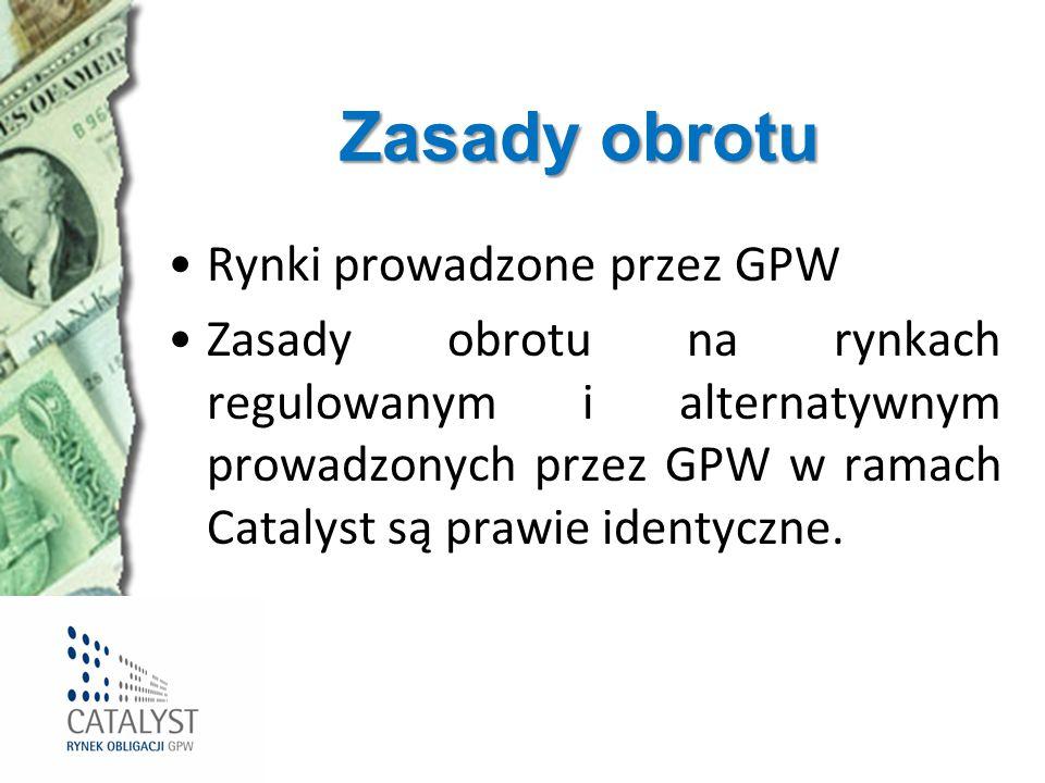 Zasady obrotu Rynki prowadzone przez GPW Zasady obrotu na rynkach regulowanym i alternatywnym prowadzonych przez GPW w ramach Catalyst są prawie ident