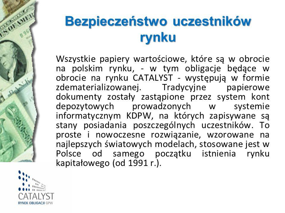 Bezpieczeństwo uczestników rynku Wszystkie papiery wartościowe, które są w obrocie na polskim rynku, - w tym obligacje będące w obrocie na rynku CATAL