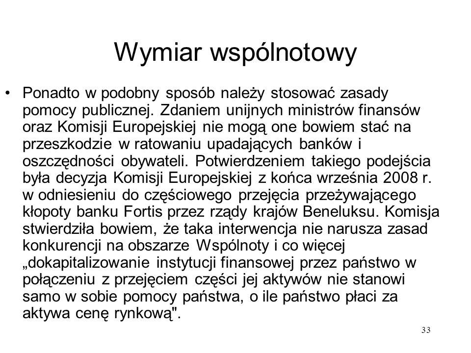 33 Wymiar wspólnotowy Ponadto w podobny sposób należy stosować zasady pomocy publicznej. Zdaniem unijnych ministrów finansów oraz Komisji Europejskiej